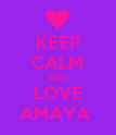 KEEP CALM AND LOVE AMAYA  - Personalised Poster large