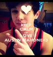 KEEP CALM AND LOVE AUSTIN MAHONE<3 - Personalised Poster large