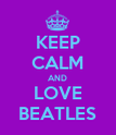 KEEP CALM AND LOVE BEATLES - Personalised Poster large