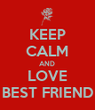 KEEP CALM AND LOVE BEST FRIEND - Personalised Poster large