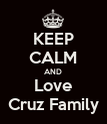 KEEP CALM AND Love Cruz Family - Personalised Poster large
