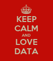 KEEP CALM AND LOVE DATA - Personalised Poster large
