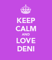 KEEP CALM AND LOVE DENI - Personalised Poster large