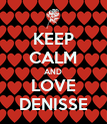 KEEP CALM AND LOVE DENISSE - Personalised Poster large