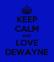 KEEP CALM AND LOVE DEWAYNE - Personalised Poster large
