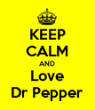 KEEP CALM AND Love Dr Pepper - Personalised Poster large