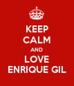 KEEP CALM AND LOVE ENRIQUE GIL - Personalised Poster large