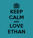 KEEP CALM AND LOVE ETHAN - Personalised Poster large