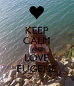 KEEP CALM AND LOVE EUGENE - Personalised Poster large
