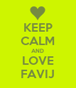 KEEP CALM AND LOVE FAVIJ - Personalised Poster large