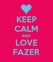 KEEP CALM AND LOVE FAZER - Personalised Poster large