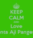KEEP CALM AND Love Genta Aji Pangestu - Personalised Poster large