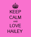 KEEP CALM AND LOVE HAILEY  - Personalised Poster large