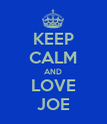 KEEP CALM AND LOVE JOE - Personalised Poster large