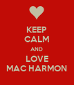 KEEP CALM AND LOVE MAC HARMON - Personalised Poster large