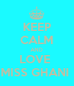 KEEP CALM AND LOVE  MISS GHANI  - Personalised Poster large