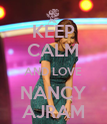 KEEP CALM AND LOVE NANCY AJRAM - Personalised Poster large