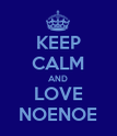 KEEP CALM AND LOVE NOENOE - Personalised Poster large