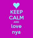 KEEP CALM AND love nya - Personalised Poster large