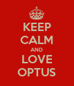 KEEP CALM AND LOVE OPTUS - Personalised Poster large