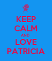 KEEP CALM AND  LOVE PATRICIA - Personalised Poster large