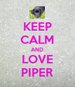 KEEP CALM AND LOVE PIPER - Personalised Poster large