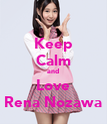 Keep Calm and Love Rena Nozawa - Personalised Poster large