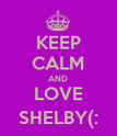 KEEP CALM AND LOVE SHELBY(: - Personalised Poster large