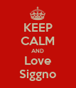 KEEP CALM AND Love Siggno - Personalised Poster large