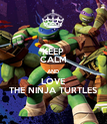 KEEP CALM AND LOVE THE NINJA TURTLES - Personalised Poster large