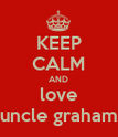KEEP CALM AND love uncle graham - Personalised Poster large