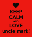 KEEP CALM AND LOVE uncle mark! - Personalised Poster large