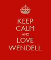 KEEP CALM AND LOVE WENDELL - Personalised Poster large