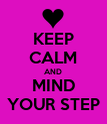 KEEP CALM AND MIND YOUR STEP - Personalised Poster large