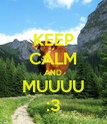 KEEP CALM AND MUUUU :3 - Personalised Poster large