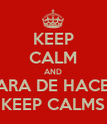 KEEP CALM AND PARA DE HACER KEEP CALMS - Personalised Poster large