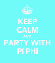 KEEP CALM AND PARTY WITH PI PHI - Personalised Poster large