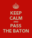 KEEP CALM AND PASS THE BATON - Personalised Poster large