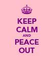 KEEP CALM AND PEACE OUT - Personalised Poster large