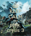KEEP CALM AND play  crysis 3 - Personalised Poster large
