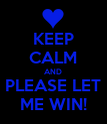 KEEP CALM AND PLEASE LET ME WIN! - Personalised Poster large