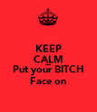 KEEP CALM AND Put your BITCH Face on - Personalised Poster large