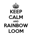 KEEP CALM AND RAINBOW LOOM - Personalised Poster large