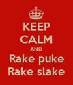 KEEP CALM AND Rake puke Rake slake - Personalised Poster large