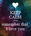 KEEP CALM AND remember that  I love you - Personalised Poster large