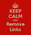 KEEP CALM AND Remove Links - Personalised Poster large
