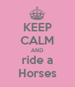 KEEP CALM AND ride a Horses - Personalised Poster large