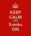 KEEP CALM AND Samba ON - Personalised Poster large