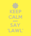KEEP CALM AND SAY 'LAWL' - Personalised Poster large