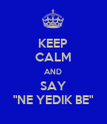 """KEEP CALM AND SAY """"NE YEDIK BE"""" - Personalised Poster large"""